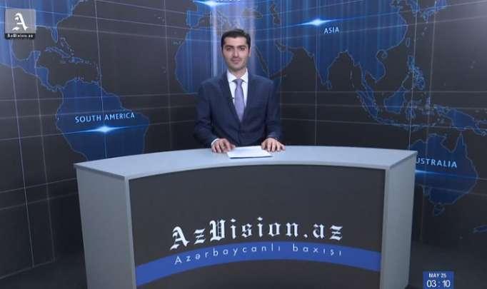 AzVision News: İngiliscə günün əsas xəbərləri (25 may) - VİDEO