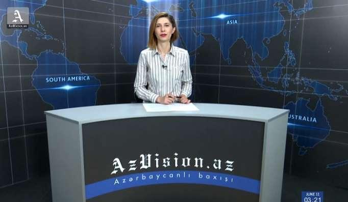 AzVision TV:Die wichtigsten Videonachrichten des Tages aufEnglisch(11 Juni)-VIDEO