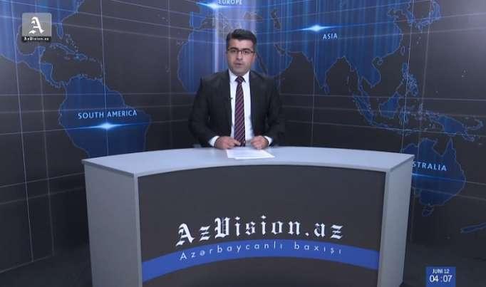 AzVision Nachrichten: Alman dilində günün əsas xəbərləri (12 iyun) - VİDEO