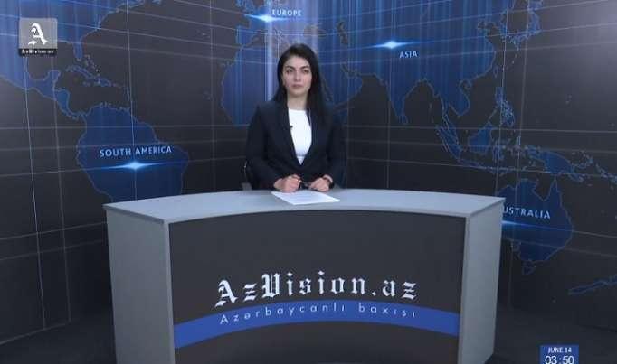 AzVision News: İngiliscə günün əsas xəbərləri (14 iyun) - VİDEO