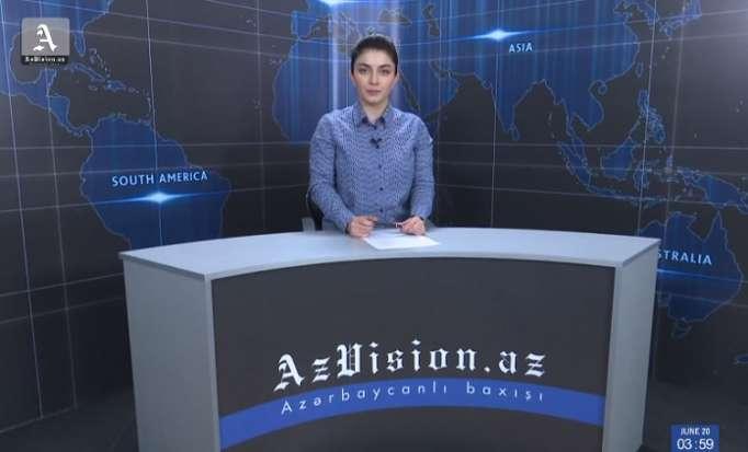 AzVision News: İngiliscə günün əsas xəbərləri (20 iyun) - VİDEO