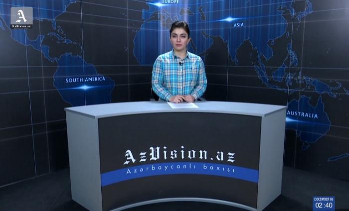 AzVision News: İngiliscə günün əsas xəbərləri (6 Dekabr) - VİDEO