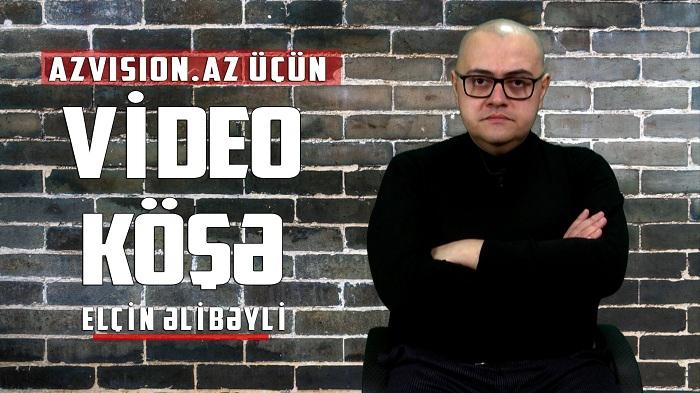 Elçin Əlibəyli: Azərbaycanı sevməyənlər - VİDEOKÖŞƏ