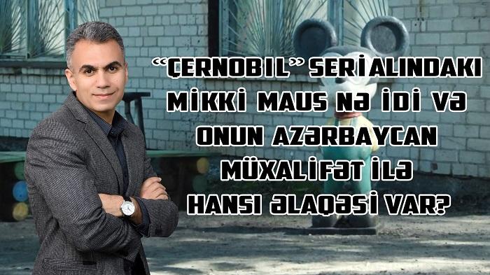 """""""Çernobıl"""" serialındakı Mikki Maus nə idi və Azərbaycan müxalifətilə hansı əlaqəsi var?! - VİDEOTƏHLİL"""