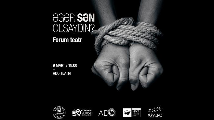 """Bakıda """"Əgər SƏN olsaydın?"""" adlı Forum-Teatr keçiriləcək"""