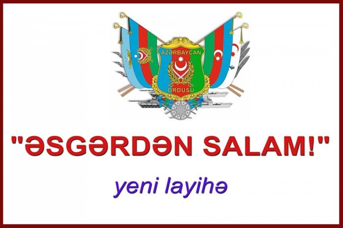 """""""Əsgərdən salam!"""" aksiyasına start verilib -    VİDEO"""