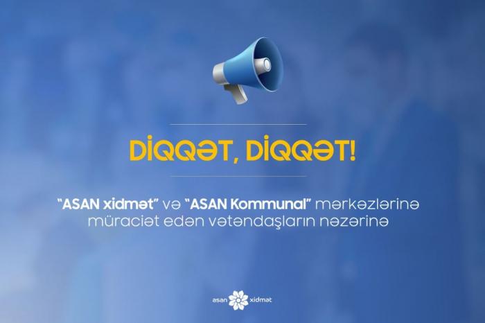"""""""ASAN xidmət"""" mərkəzlərinə müraciət edənlərin nəzərinə!"""