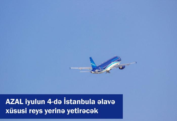AZAL İstanbula əlavə xüsusi reys yerinə yetirəcək