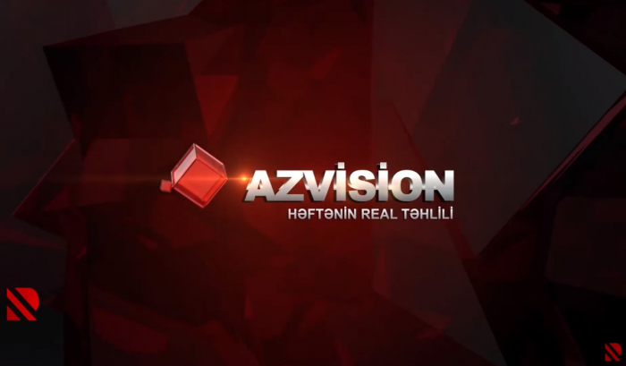 AzVision:    Həftənin real təhlili -    VİDEO