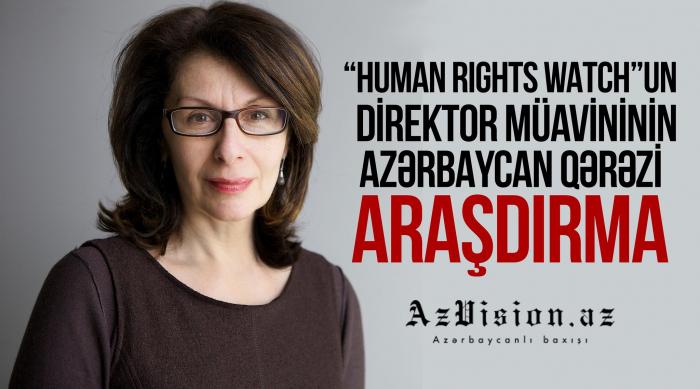 """""""Human Rights Watch""""un direktor müavininin Azərbaycan qərəzi –    ARAŞDIRMA"""