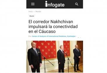 """INFOGATE: """"El corredor Nakhchivan impulsará la conectividad en el Cáucaso"""""""