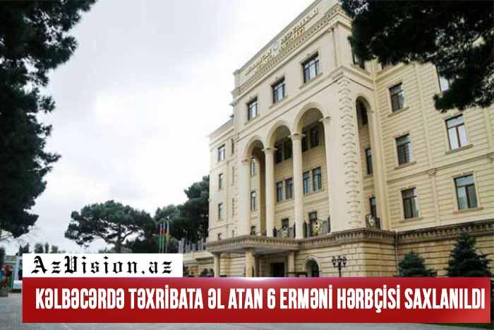 Kəlbəcərdə təxribata əl atan 6 erməni hərbçisi saxlanıldı
