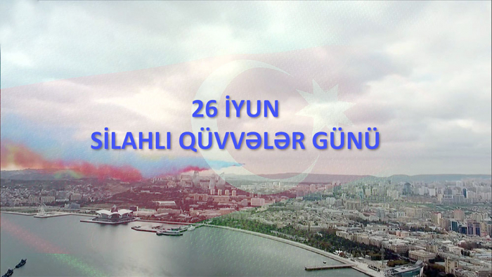 26 June – Armed Forces Day of Azerbaijan -   VIDEO