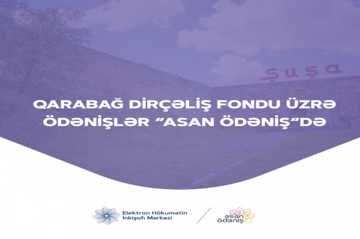 Qarabağ Dirçəliş Fondu üzrə ödənişlər ASANlaşdı