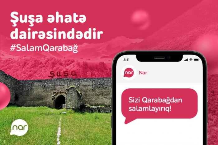 """""""Nar"""" Şuşada baza stansiyalarını işə salıb"""